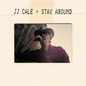 J.J. Cale – Stay Around