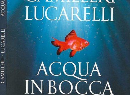 Lucarelli Camilleri –  Acqua in bocca
